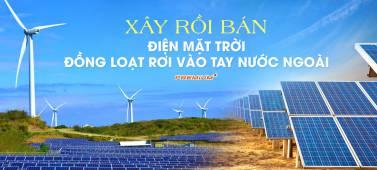 Xây rồi lại bán điện mặt trời đồng loạt rơi vào tay nước ngoài